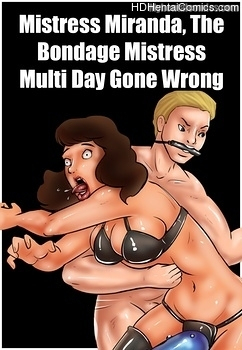 Mistress Miranda, The Bondage Mistress – Multi Day Gone Wrong hentai comics porn