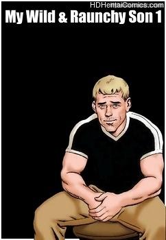 My Wild & Raunchy Son 1 free porn comic